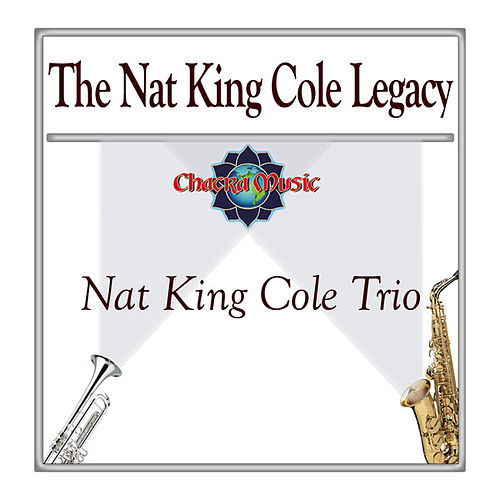 The Nat King Cole Legacy by Nat King Cole