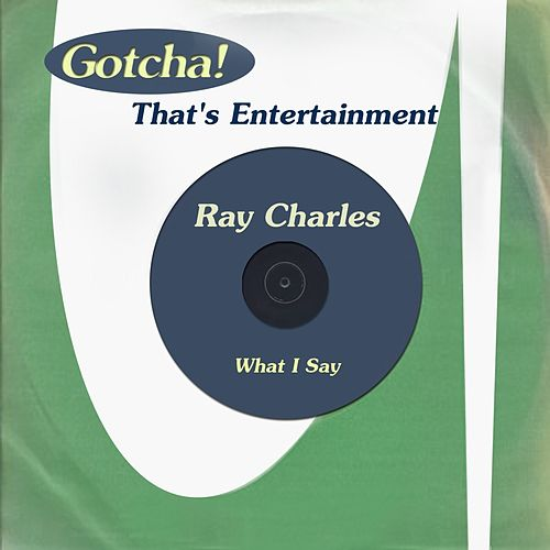 What I Say (That's Entertainment) by Ray Charles