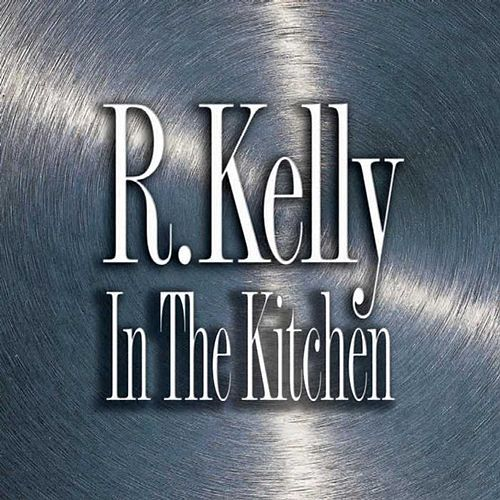 In The Kitchen by R. Kelly