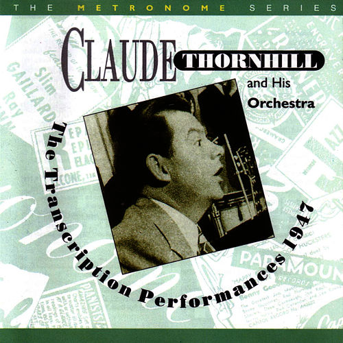 The Transcription Performances 1947 by Claude Thornhill