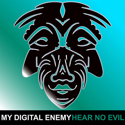 Hear No Evil by My Digital Enemy