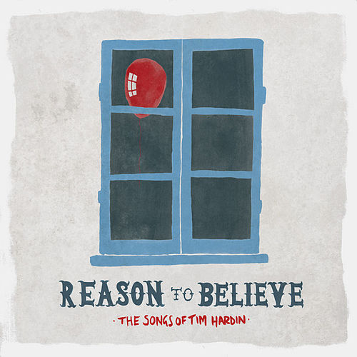 Reason to Believe - The Songs of Tim Hardin by Various Artists