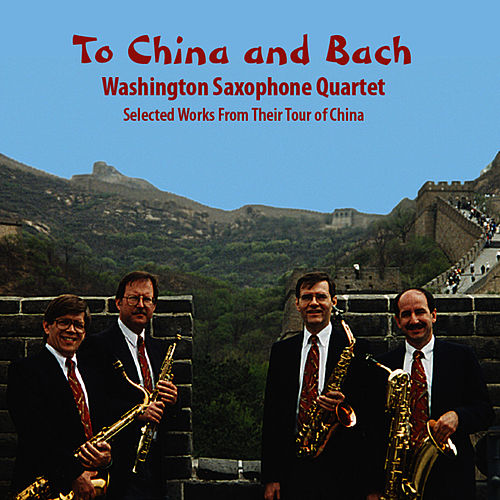 To China and Bach by Washington Saxophone Quartet