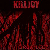 Grow Deep by KillJoy