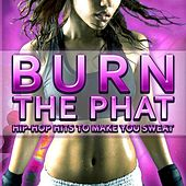 Burn The Phat (Hip-Hop Workout Hits) von Various Artists