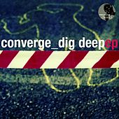 Dig Deep (incl. Elmar Schubert & MrCenzo Mxs) - Single by Converge