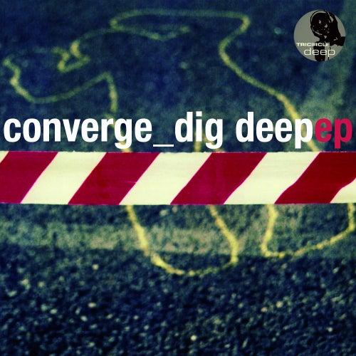 Dig Deep (incl. Elmar Schubert & MrCenzo Mxs) - Single by Converge