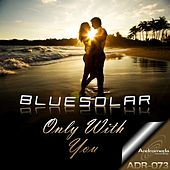 Only With You by Bluesolar