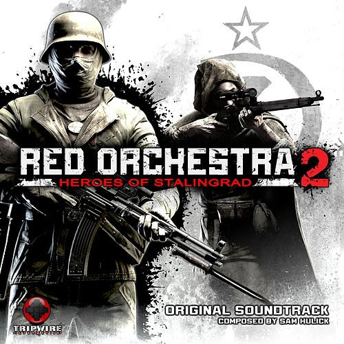 Red Orchestra 2: Heroes Of Stalingrad (Original Soundtrack) by Sam Hulick