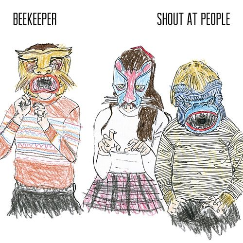 Shout At People by Beekeeper