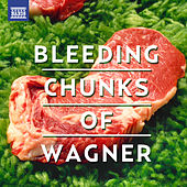 Bleeding Chunks of Wagner by Various Artists