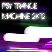 Psy Trance Machine 2K12 von Various Artists
