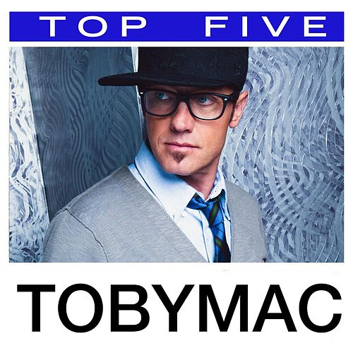 Top 5: Hits by TobyMac