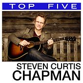Top 5: Hits by Steven Curtis Chapman