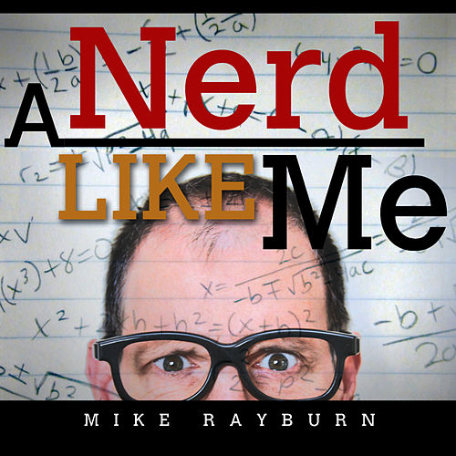 A Nerd Like Me by Mike Rayburn