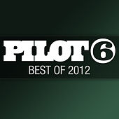 Pilot 6 Recordings - Best Of 2012 by Various Artists