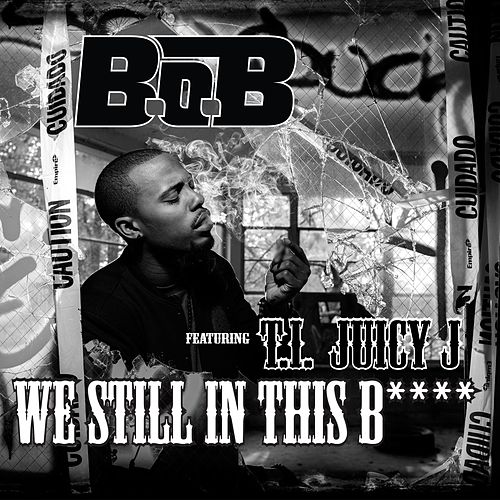 We Still In This Bitch (feat. T.I.and Juicy J) by B.o.B