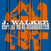 Don' T Let Me Be Misunderstood by J.Walker