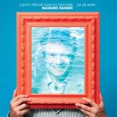 Canto Perche' Non So Nuotare...da 40 Anni by Massimo Ranieri
