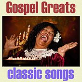 Gospel Greats - Classic Songs by Various Artists