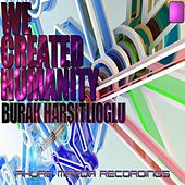 We Created Humanity by Burak Harsitlioglu