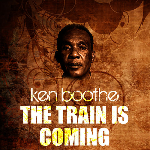 The Train Is Coming by Ken Boothe