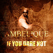 If You Dare Not by Ambelique