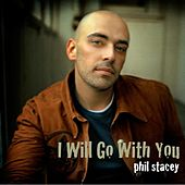 I Will Go With You by Phil Stacey