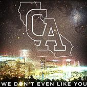 We Don't Even Like You by Come Alive