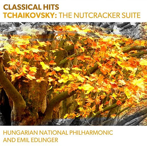 Classical Hits - Tchaikovsky: The Nutcracker Suite by Hungarian National Philharmonic