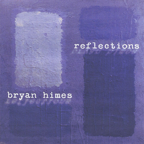Reflections by Bryan Himes