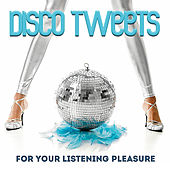 Disco Tweets (For Your Listening Pleasure) by Various Artists