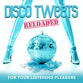 Disco Tweets Reloaded (For Your Listening Pleasure) by Various Artists