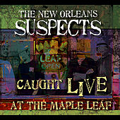 Caught Live At The Maple Leaf by The New Orleans Suspects