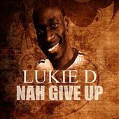 Nah Give Up by Lukie D