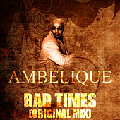 Bad Times (Original Mix) by Ambelique