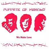 We Make Love by Puppets of Mankind