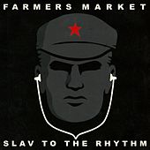 Slav To The Rhythm by Farmers Market