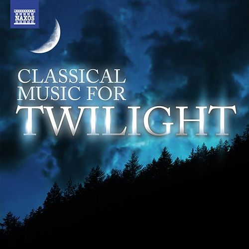 Classical Music For Twilight by Various Artists
