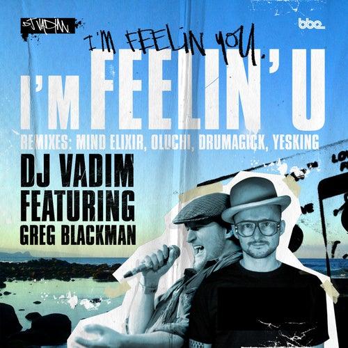 I'm Feelin' U feat. Greg Blackman by DJ Vadim