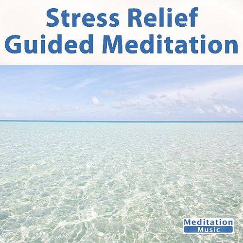 Stress Relief Guided Meditation by Guided Meditation