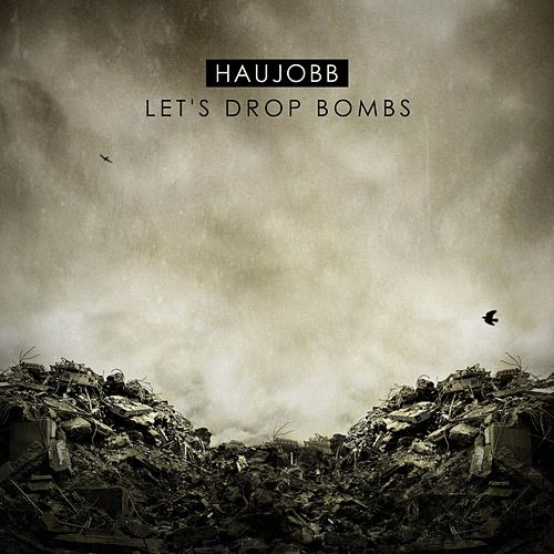 Let´s Drop Bombs by Haujobb