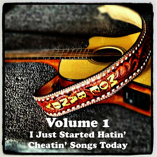 Volume 1 - I Just Started Hatin' Cheatin' Songs Today by Moe Bandy