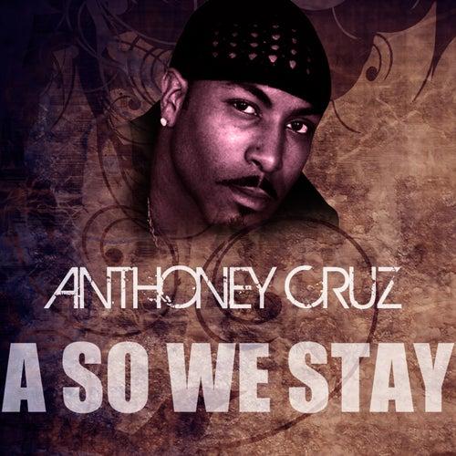 A So We Stay by Anthony Cruz
