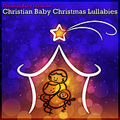 Christian Baby Christmas Lullabies by Christian Baby Lullabies