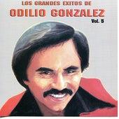 Los Grandes Exitos De Odilio González: Vol. 5 by Odilio González