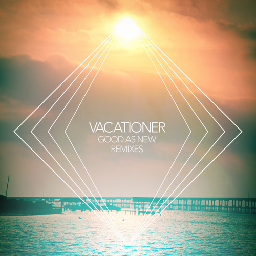 Good As New Remixes - EP by Vacationer