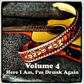 Volume 4 - Here I Am, I'm Drunk Again by Moe Bandy