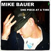 One Piece At a Time by Mike Bauer