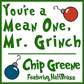 You're a Mean One, Mr. Grinch (feat. Halfbrass) by Chip Greene